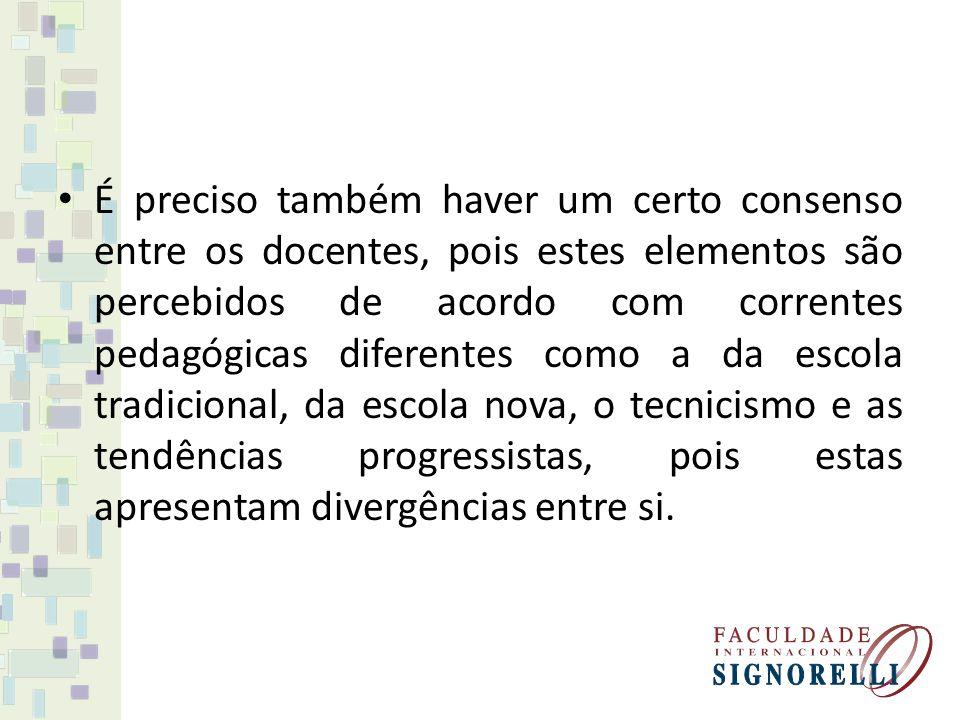 É preciso também haver um certo consenso entre os docentes, pois estes elementos são percebidos de acordo com correntes pedagógicas diferentes como a