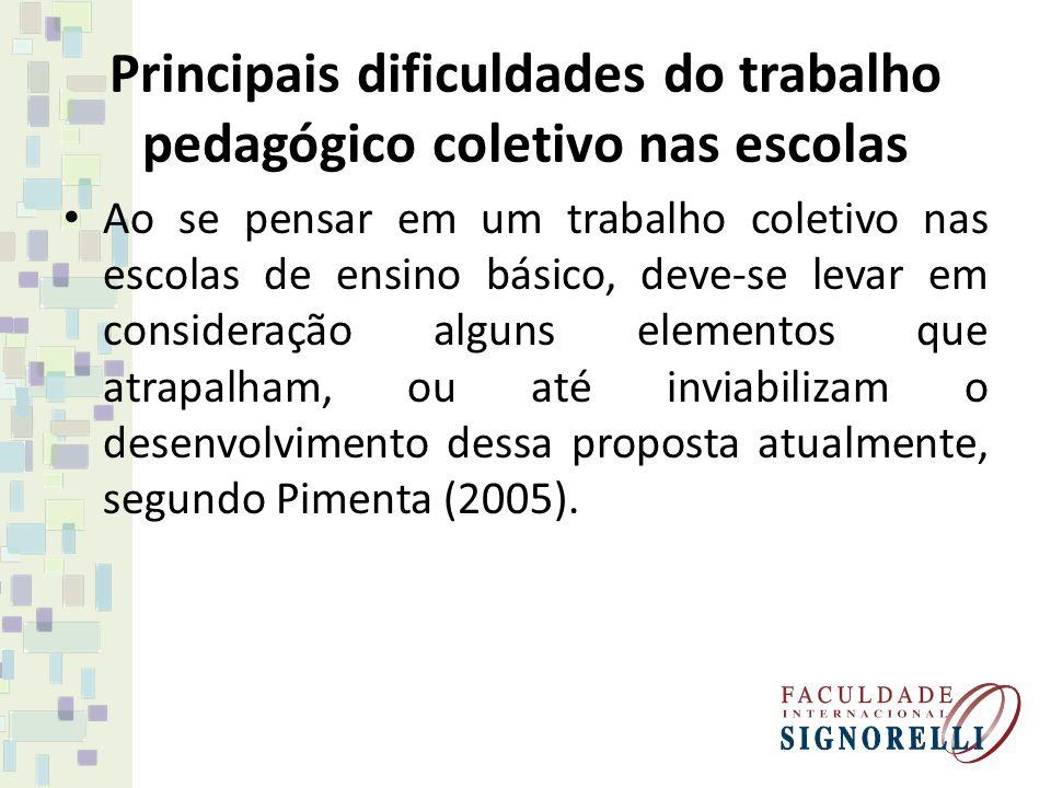 Principais dificuldades do trabalho pedagógico coletivo nas escolas Ao se pensar em um trabalho coletivo nas escolas de ensino básico, deve-se levar e
