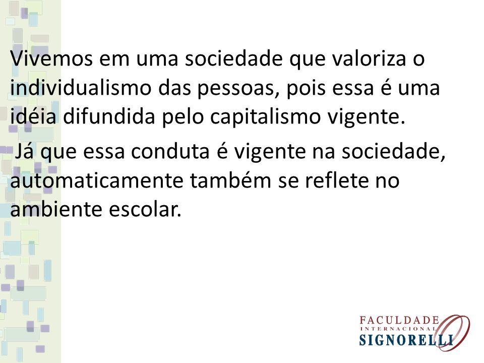 Vivemos em uma sociedade que valoriza o individualismo das pessoas, pois essa é uma idéia difundida pelo capitalismo vigente. Já que essa conduta é vi