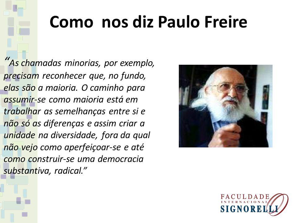 Como nos diz Paulo Freire As chamadas minorias, por exemplo, precisam reconhecer que, no fundo, elas são a maioria. O caminho para assumir-se como mai