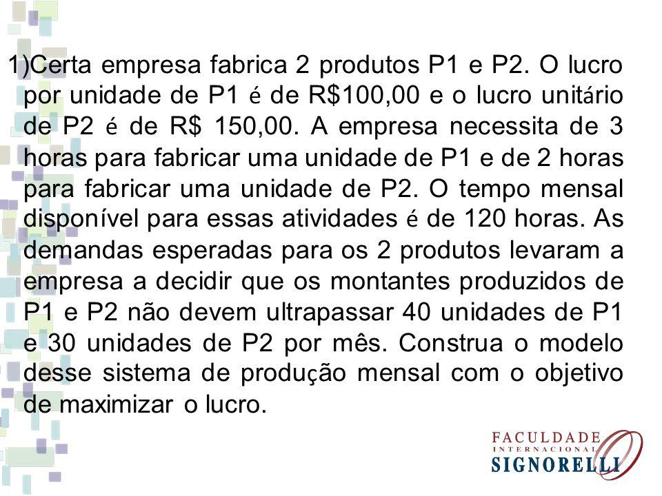 1)Certa empresa fabrica 2 produtos P1 e P2.