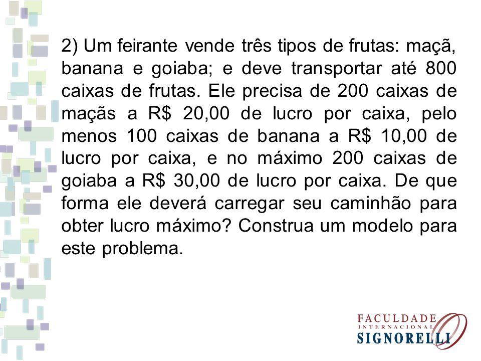 2) Um feirante vende três tipos de frutas: maçã, banana e goiaba; e deve transportar até 800 caixas de frutas. Ele precisa de 200 caixas de maçãs a R$