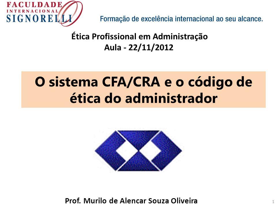 1 O sistema CFA/CRA e o código de ética do administrador Prof. Murilo de Alencar Souza Oliveira Ética Profissional em Administração Aula - 22/11/2012