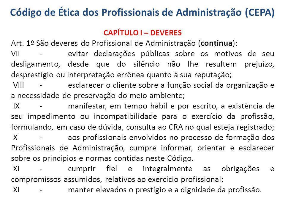 Código de Ética dos Profissionais de Administração (CEPA) CAPÍTULO I – DEVERES Art. 1º São deveres do Profissional de Administração (continua): VII-ev