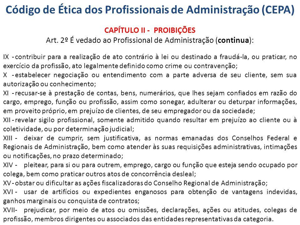 Código de Ética dos Profissionais de Administração (CEPA) CAPÍTULO II - PROIBIÇÕES Art. 2º É vedado ao Profissional de Administração (continua): IX-co
