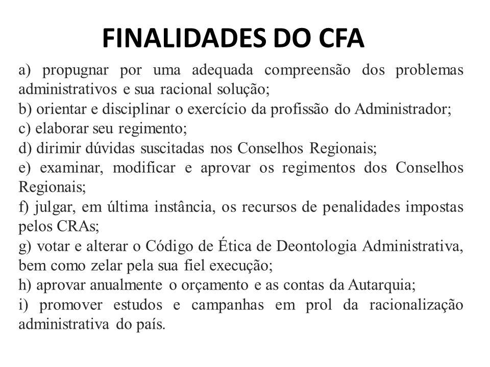 FINALIDADES DO CFA a) propugnar por uma adequada compreensão dos problemas administrativos e sua racional solução; b) orientar e disciplinar o exercíc
