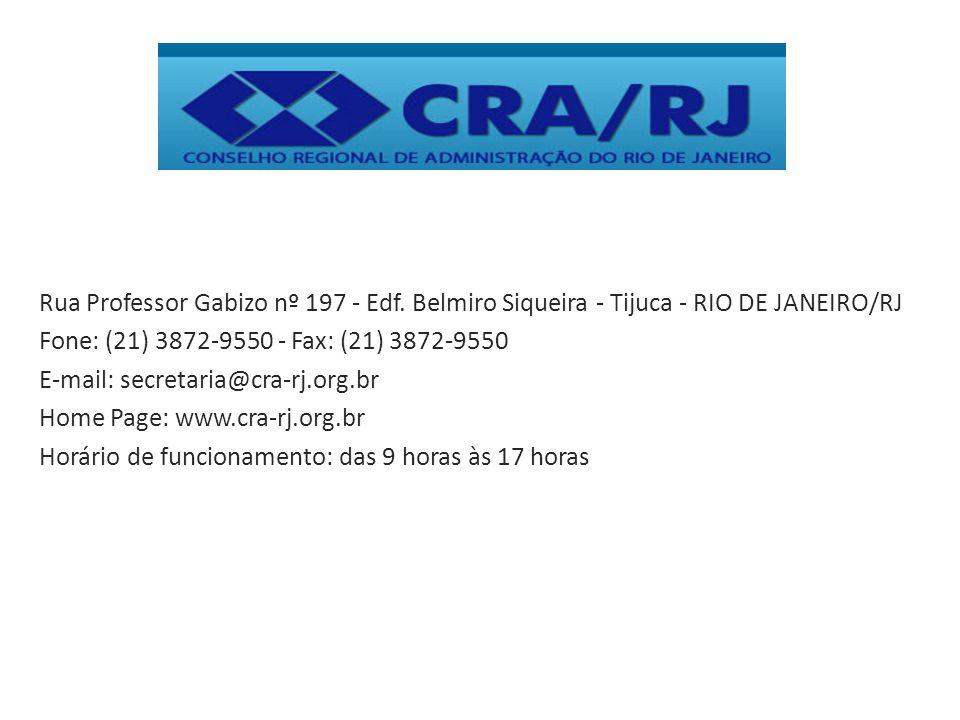 Rua Professor Gabizo nº 197 - Edf. Belmiro Siqueira - Tijuca - RIO DE JANEIRO/RJ Fone: (21) 3872-9550 - Fax: (21) 3872-9550 E-mail: secretaria@cra-rj.