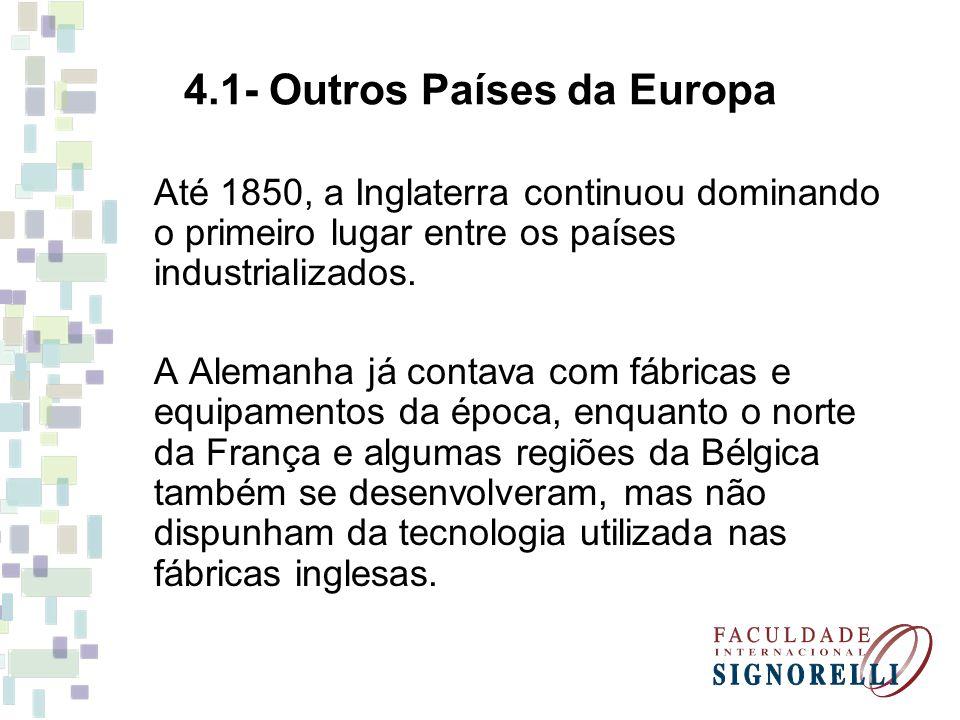 4.1- Outros Países da Europa Até 1850, a Inglaterra continuou dominando o primeiro lugar entre os países industrializados. A Alemanha já contava com f