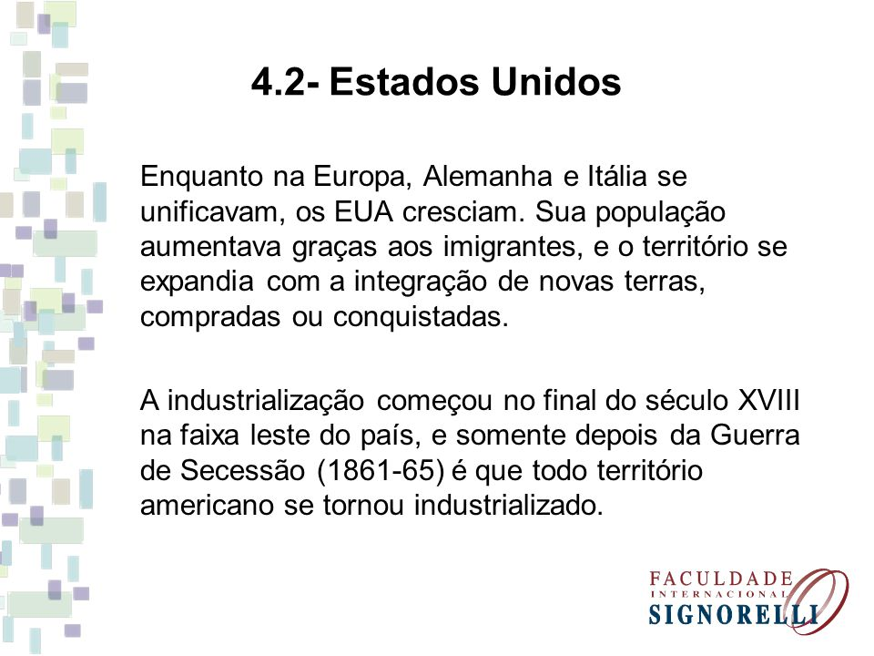 4.2- Estados Unidos Enquanto na Europa, Alemanha e Itália se unificavam, os EUA cresciam. Sua população aumentava graças aos imigrantes, e o territóri