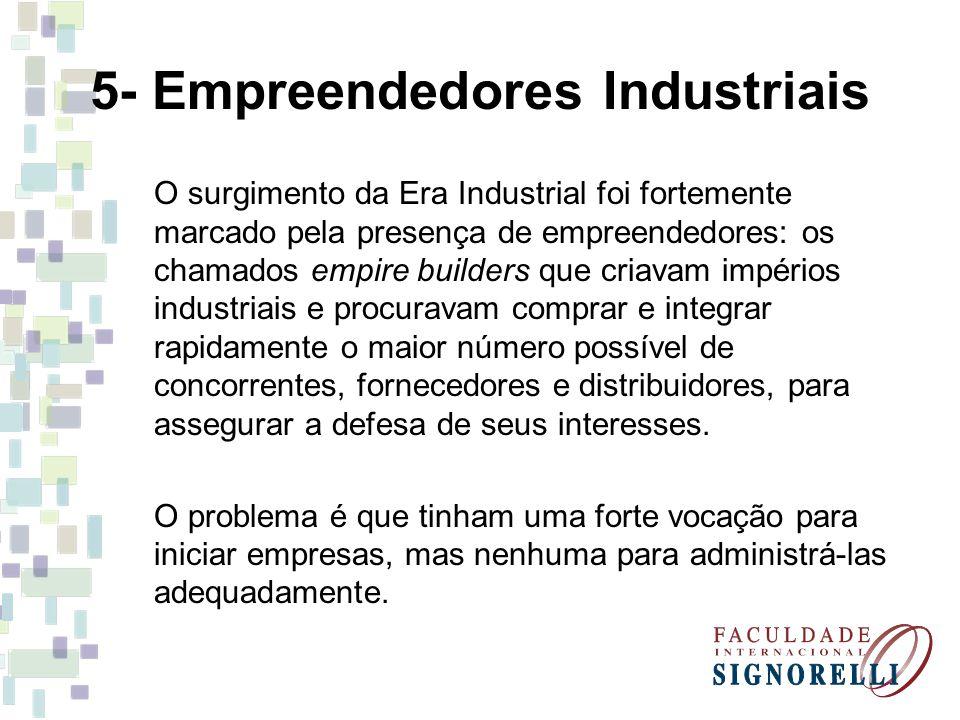 5- Empreendedores Industriais O surgimento da Era Industrial foi fortemente marcado pela presença de empreendedores: os chamados empire builders que c