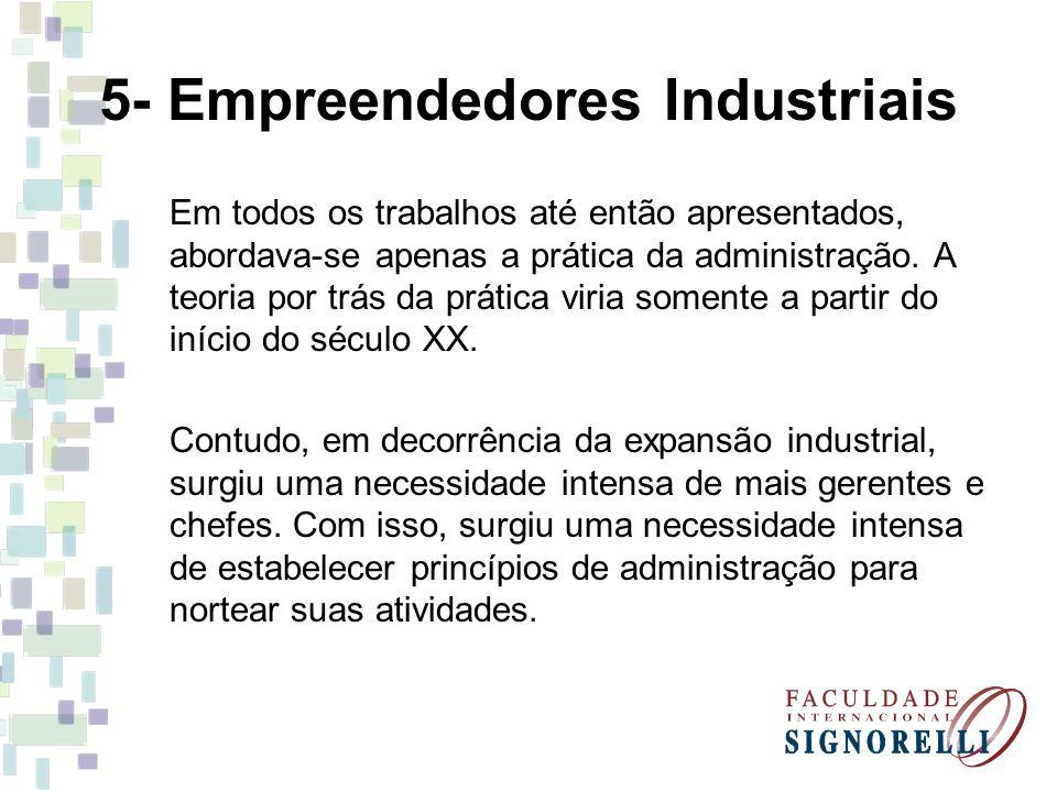 5- Empreendedores Industriais Em todos os trabalhos até então apresentados, abordava-se apenas a prática da administração. A teoria por trás da prátic