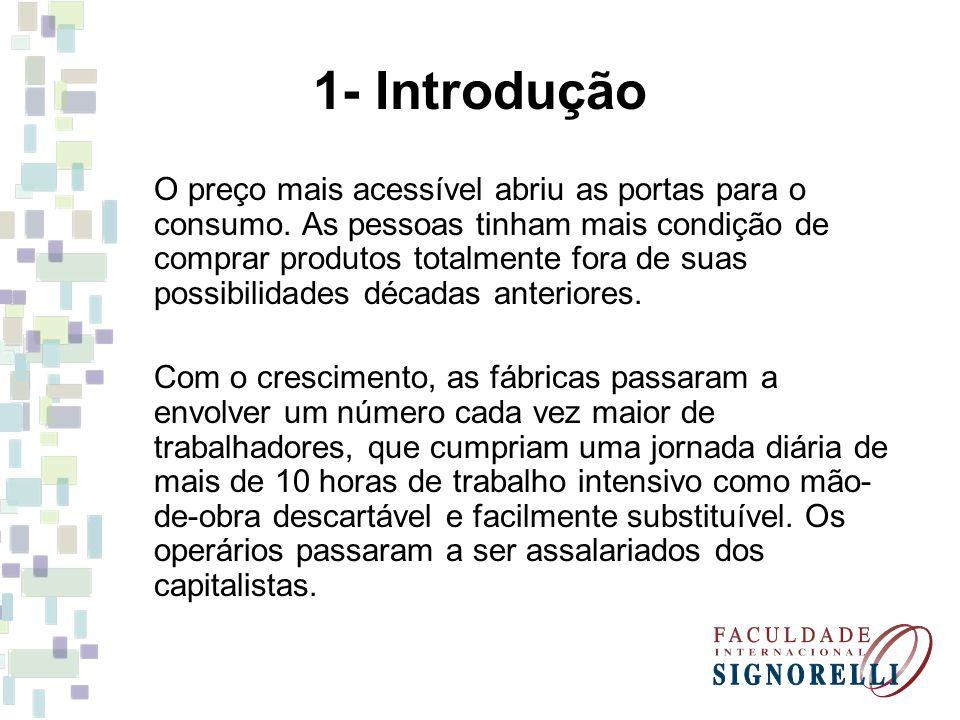 1- Introdução O preço mais acessível abriu as portas para o consumo. As pessoas tinham mais condição de comprar produtos totalmente fora de suas possi