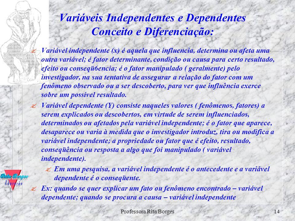 Professora Rita Borges13 VARIÁVEIS JConceito: Variável são aqueles aspectos, propriedades ou fatores, mensuráveis ou potencialmente mensuráveis, atrav