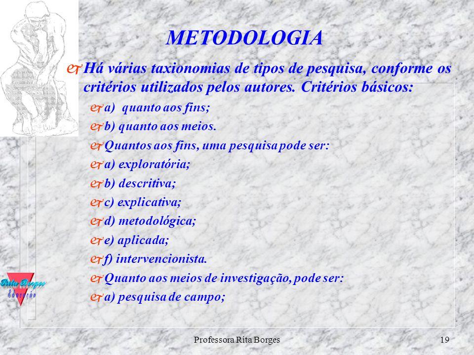 Professora Rita Borges18 Etapas da metodologia – Identificar o tipo de pesquisa; Quanto aos fins e quantos aos meios; – Elaboração de um plano de trab