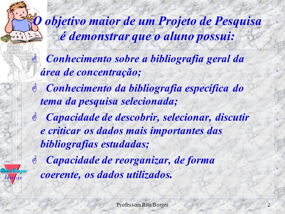 Professora Rita Borges1 Aulas 17 e 18 COMO ELABORAR O SEU PROJETO DE PESQUISA