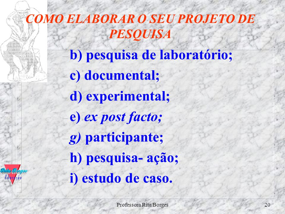 Professora Rita Borges19 METODOLOGIA jHá várias taxionomias de tipos de pesquisa, conforme os critérios utilizados pelos autores. Critérios básicos: j