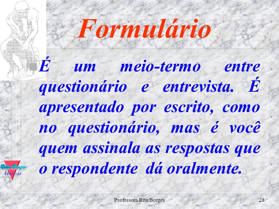Professora Rita Borges27 Questionário n Caracteriza-se por uma série de questões apresentadas ao respondente, por escrito. Precisa ter um número de qu