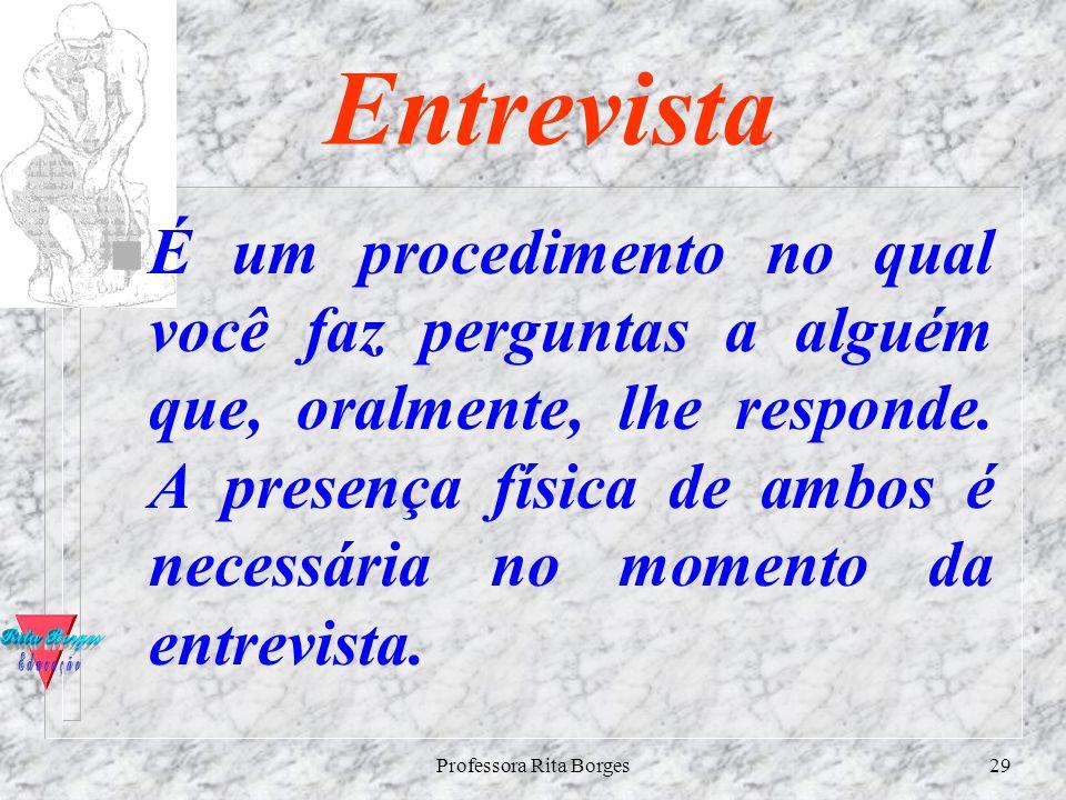 Professora Rita Borges28 Formulário n É um meio-termo entre questionário e entrevista. É apresentado por escrito, como no questionário, mas é você que