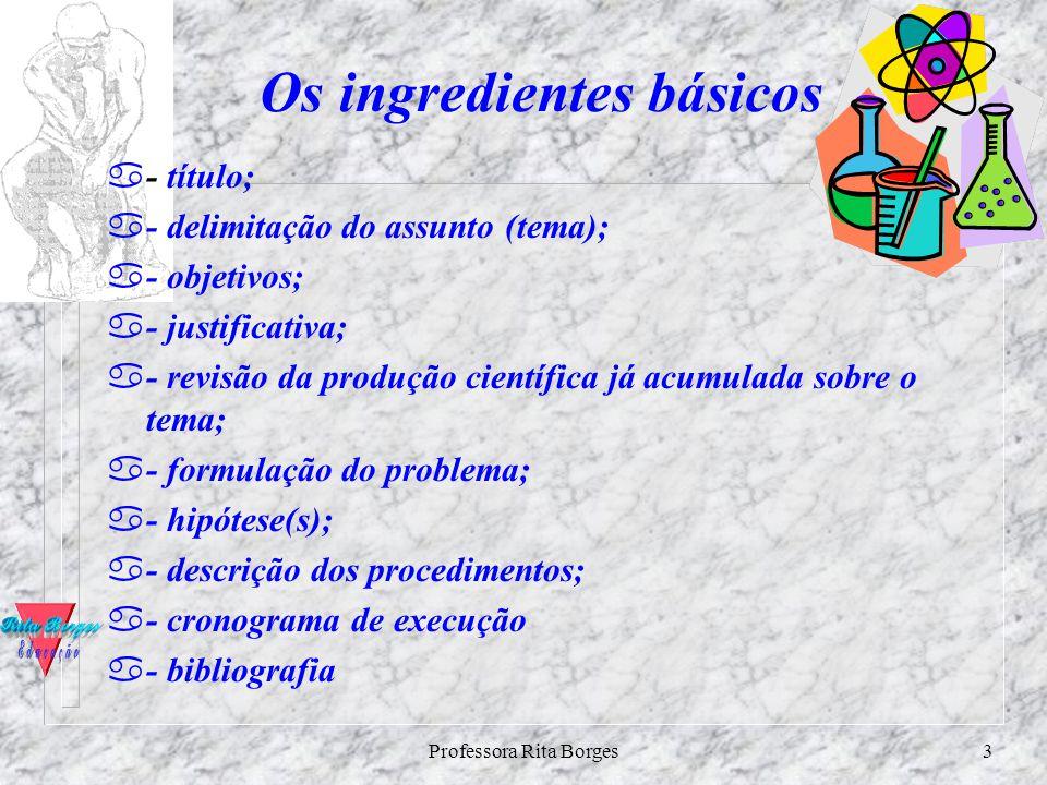 Professora Rita Borges2 O objetivo maior de um Projeto de Pesquisa é demonstrar que o aluno possui: GConhecimento sobre a bibliografia geral da área d