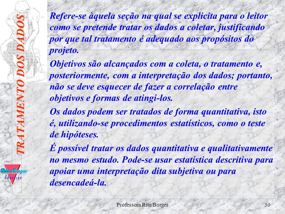 Professora Rita Borges29 Entrevista n É um procedimento no qual você faz perguntas a alguém que, oralmente, lhe responde. A presença física de ambos é