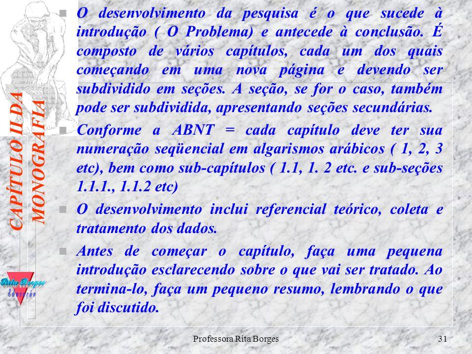 Professora Rita Borges30 T R A T A M E N T O D O S D A D O S – Refere-se àquela seção na qual se explicita para o leitor como se pretende tratar os da