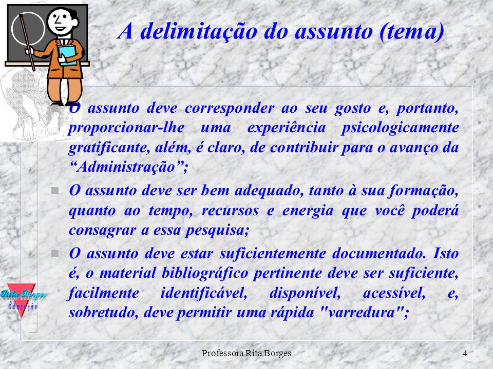 Professora Rita Borges3 Os ingredientes básicos a- título; a- delimitação do assunto (tema); a- objetivos; a- justificativa; a- revisão da produção ci