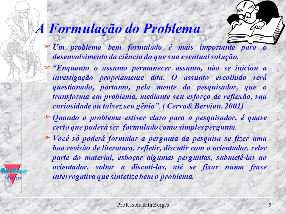 Professora Rita Borges4 A delimitação do assunto (tema) n O assunto deve corresponder ao seu gosto e, portanto, proporcionar-lhe uma experiência psico