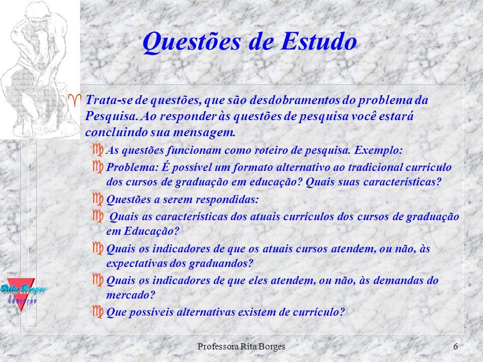 Professora Rita Borges5 A Formulação do Problema FUm problema bem formulado é mais importante para o desenvolvimento da ciência do que sua eventual so