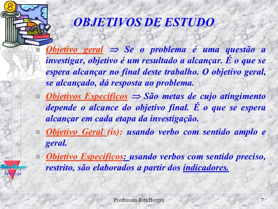 Professora Rita Borges6 Questões de Estudo ^Trata-se de questões, que são desdobramentos do problema da Pesquisa. Ao responder às questões de pesquisa