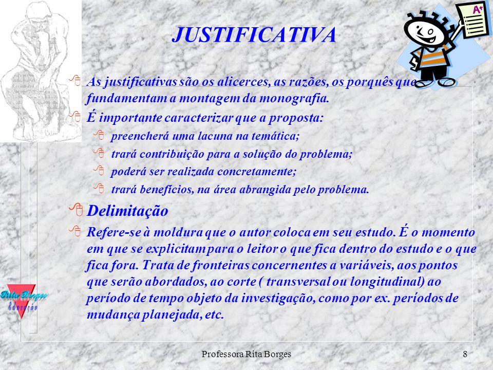 Professora Rita Borges7 OBJETIVOS DE ESTUDO n Objetivo geral Se o problema é uma questão a investigar, objetivo é um resultado a alcançar. É o que se