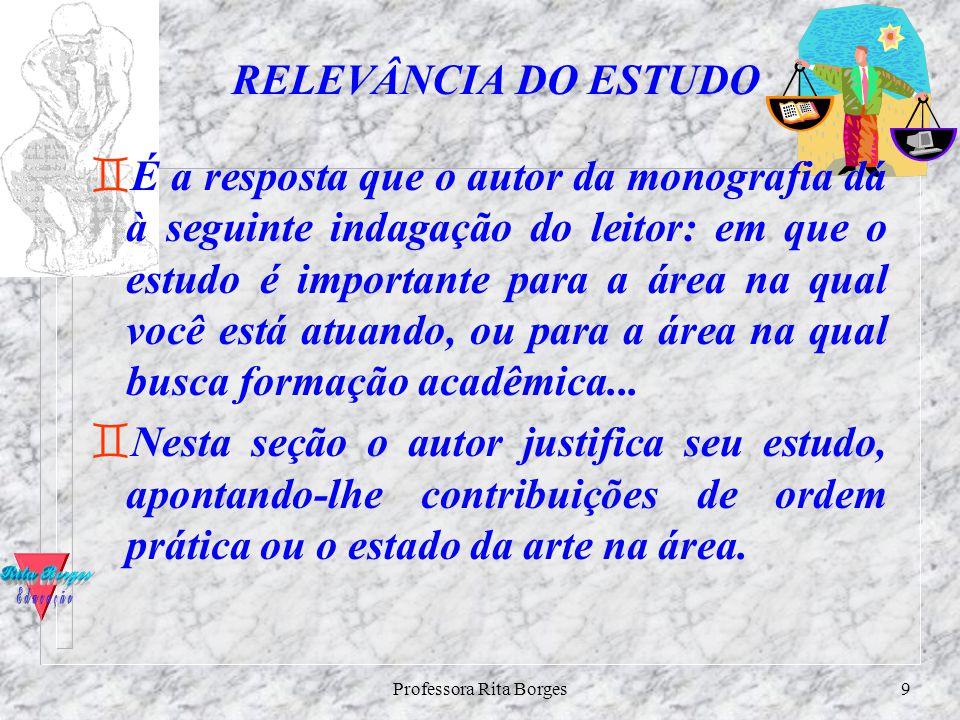 Professora Rita Borges8 JUSTIFICATIVA 8As justificativas são os alicerces, as razões, os porquês que fundamentam a montagem da monografia. 8É importan