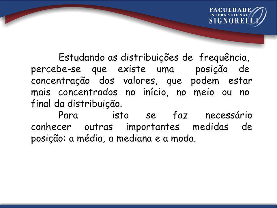 Estudando as distribuições de frequência, percebe-se que existe uma posição de concentração dos valores, que podem estar mais concentrados no início,