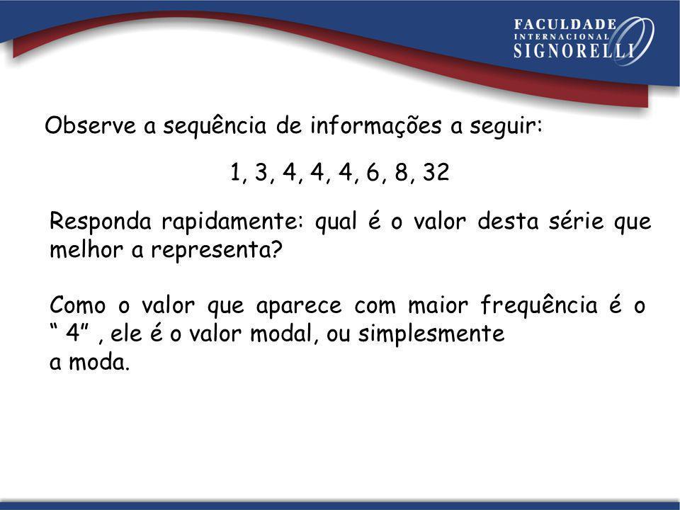 Como o valor que aparece com maior frequência é o 4, ele é o valor modal, ou simplesmente a moda. Observe a sequência de informações a seguir: 1, 3, 4