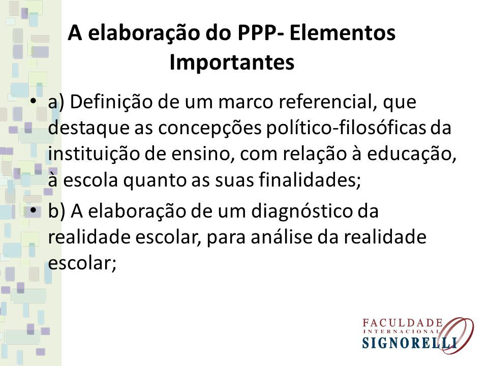 A elaboração do PPP- Elementos Importantes a) Definição de um marco referencial, que destaque as concepções político-filosóficas da instituição de ens