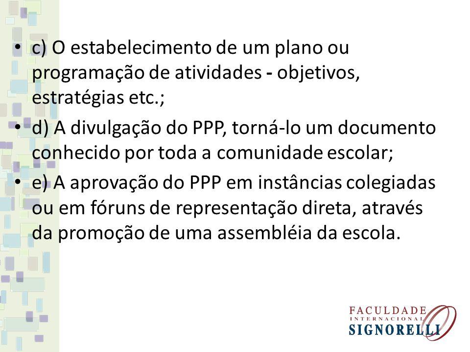 c) O estabelecimento de um plano ou programação de atividades - objetivos, estratégias etc.; d) A divulgação do PPP, torná-lo um documento conhecido p