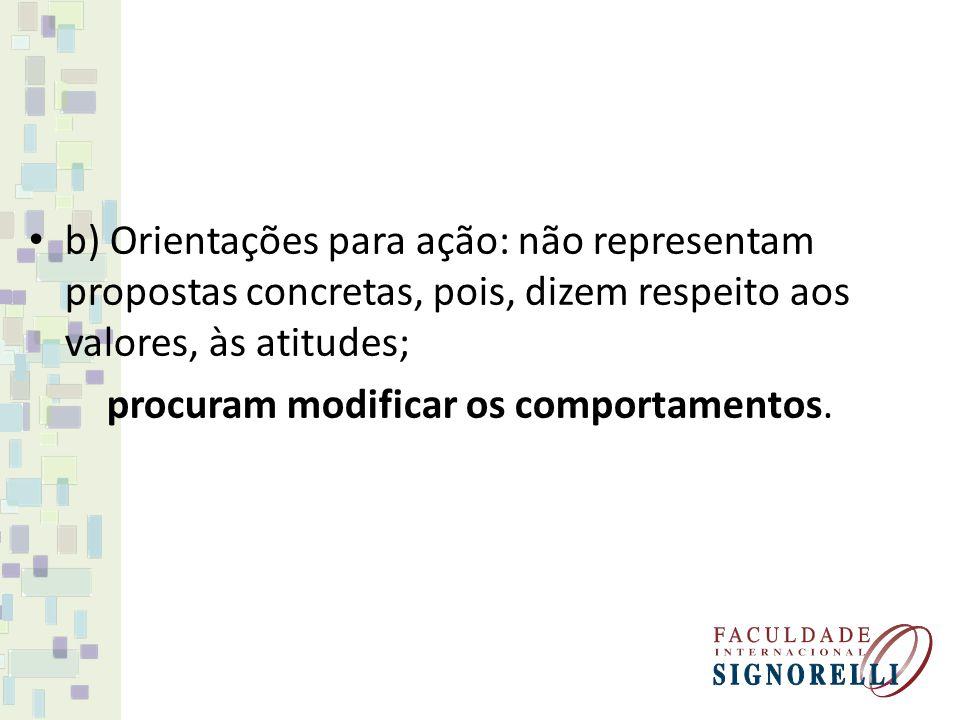 b) Orientações para ação: não representam propostas concretas, pois, dizem respeito aos valores, às atitudes; procuram modificar os comportamentos.