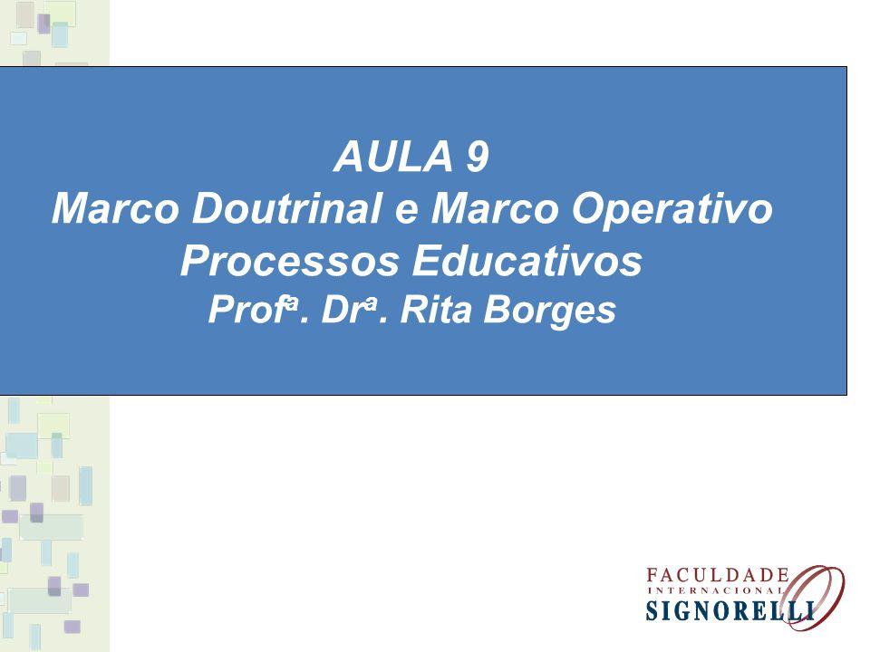 AULA 9 Marco Doutrinal e Marco Operativo Processos Educativos Prof a. Dr a. Rita Borges