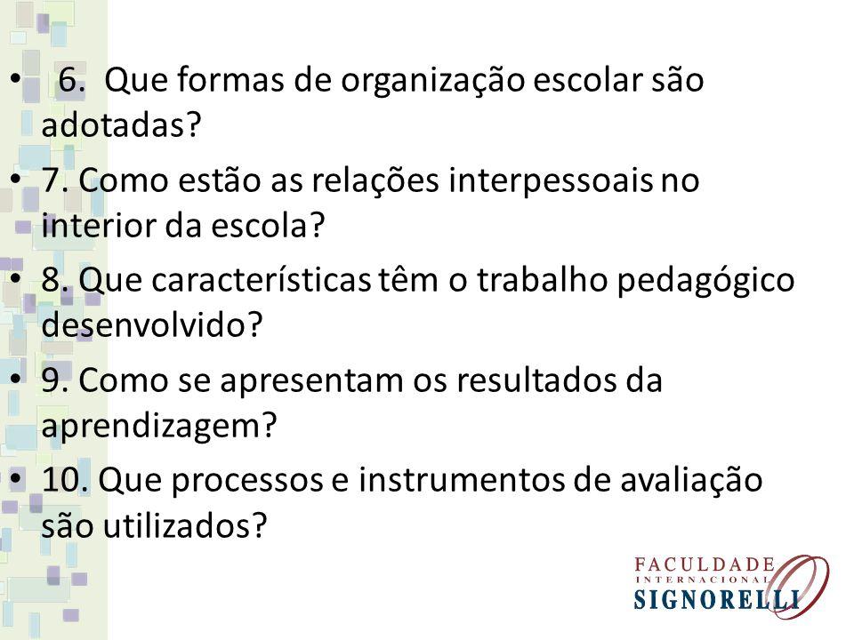 6.Que formas de organização escolar são adotadas.