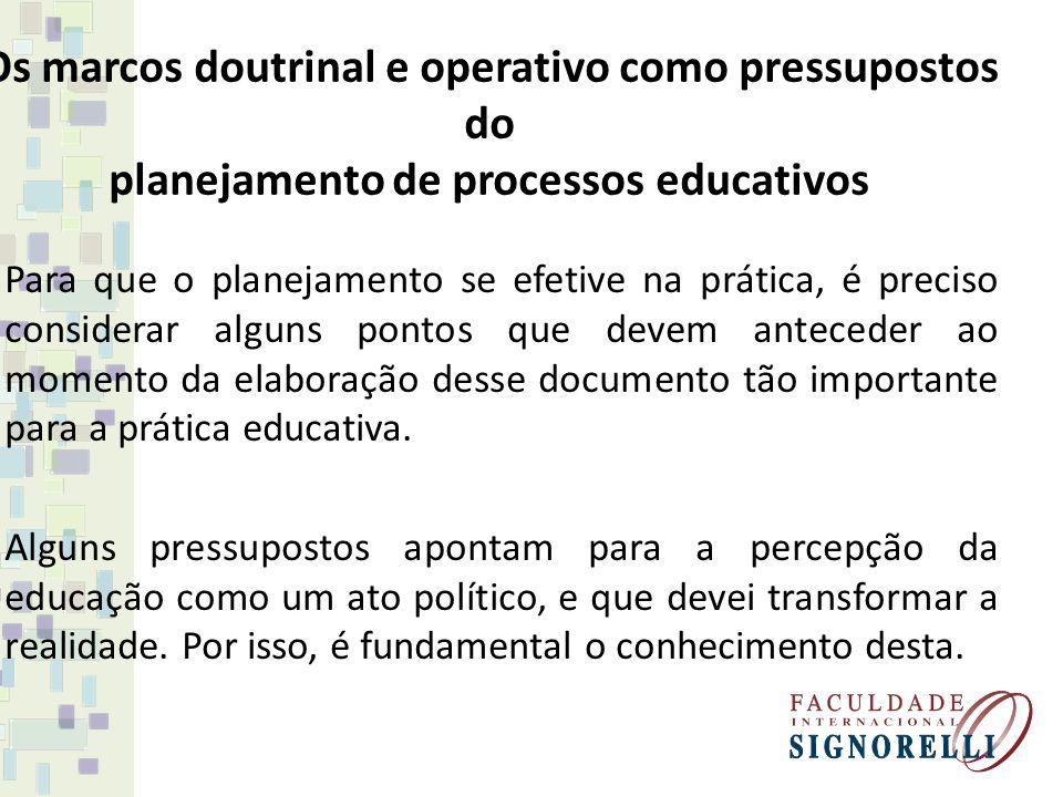 Os marcos doutrinal e operativo como pressupostos do planejamento de processos educativos Para que o planejamento se efetive na prática, é preciso con