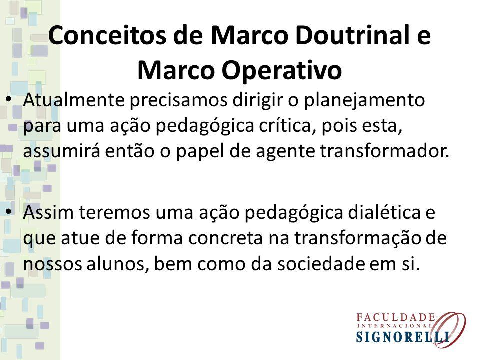 Conceitos de Marco Doutrinal e Marco Operativo Atualmente precisamos dirigir o planejamento para uma ação pedagógica crítica, pois esta, assumirá então o papel de agente transformador.