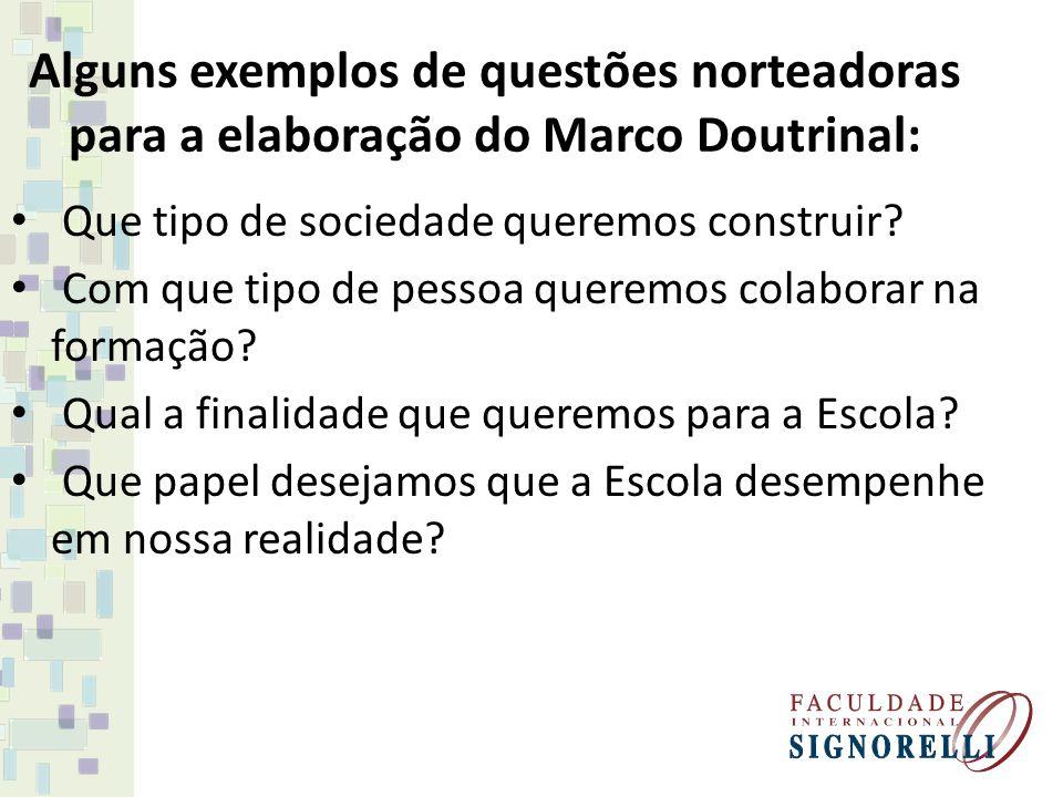 Alguns exemplos de questões norteadoras para a elaboração do Marco Doutrinal: Que tipo de sociedade queremos construir.