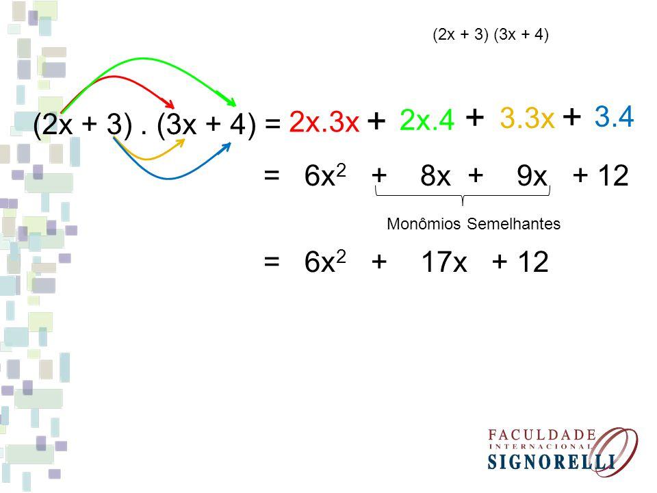 Exercício: 3) Calcule os produtos a) (2x + 3)(3x + 5) = b) (x + 5)(x – 2) = e) (5x – 2)(2x 2 – 3x – 6)= j) 3x(2x – 3)(x + 2) = x 2 + 3x – 10 6x 2 + 19x + 15 10x 3 – 19x 2 – 24x + 12 6x 3 + 3x 2 – 18x
