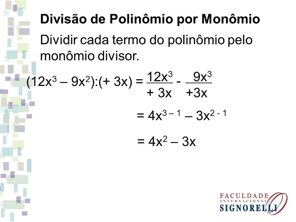 Exercício 4) Calcule os quocientes: a) (8x 5 + 6x 3 ):(+ 2x 2 ) = b) (x 5 + x 2 ):(- x 2 ) = g) (9x 6 – 12x 5 + 18x 3 – x 2 ):(3x 2 )= 3x 4 -4x 3 +6x – 1 3 4x 3 + 3x -x 3 – 1 -2x +