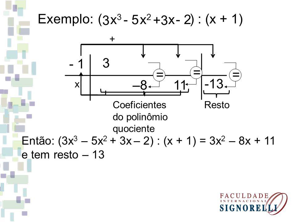 Exercício: 5) Aplicando o dispositivo de Briot-Ruffini, determine o quociente e o resto das divisões: a)x 2 + 3x – 1 por x – 4 b) x 4 – 2x 3 + 7x 2 – x – 8 por x – 2 x + 7 e resto 27 x 3 + 7x + 13 e resto 18