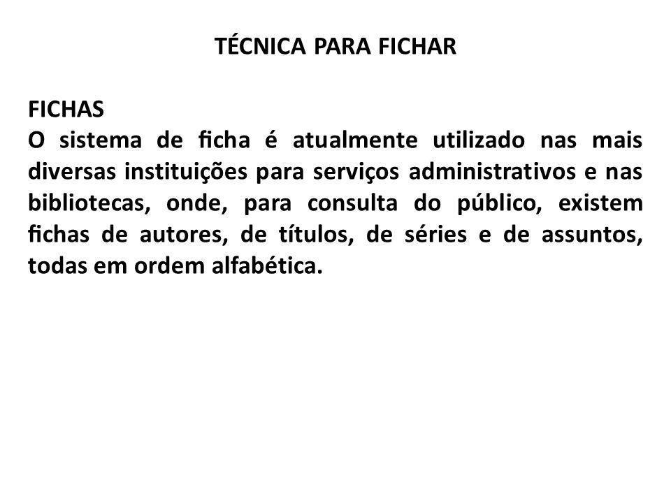 TÉCNICA PARA FICHAR FICHAS O sistema de cha é atualmente utilizado nas mais diversas instituições para serviços administrativos e nas bibliotecas, ond