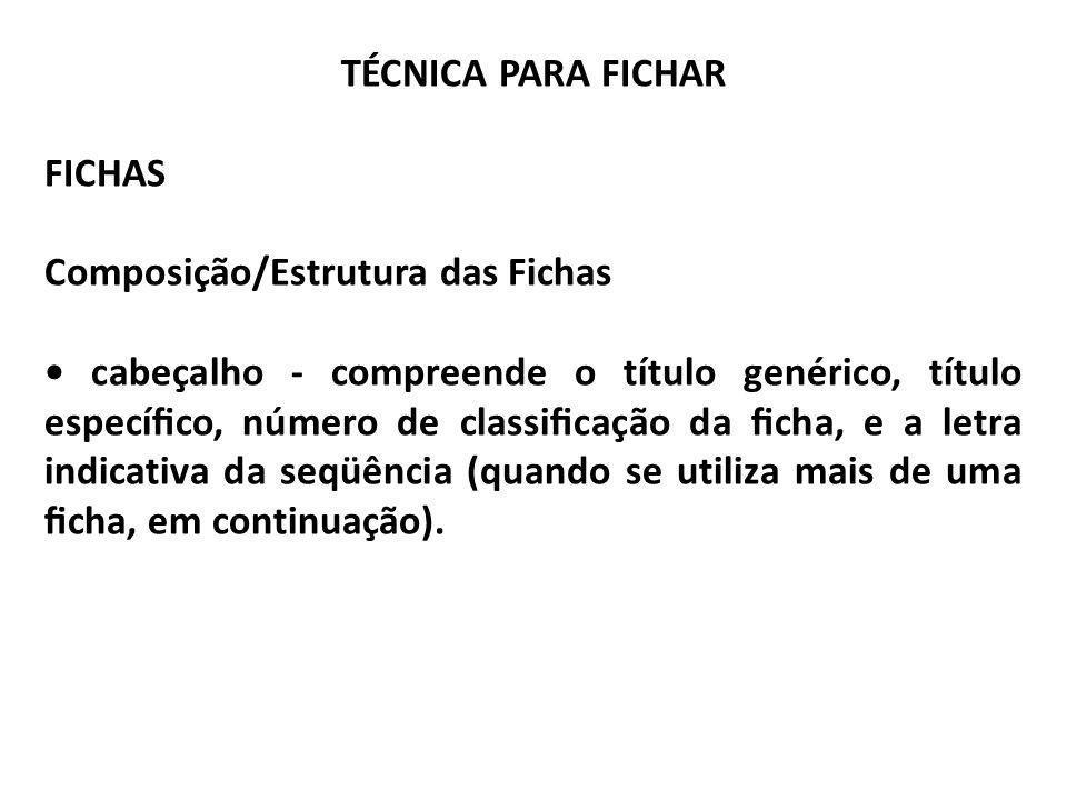 TÉCNICA PARA FICHAR FICHAS Composição/Estrutura das Fichas cabeçalho - compreende o título genérico, título especíco, número de classicação da cha, e
