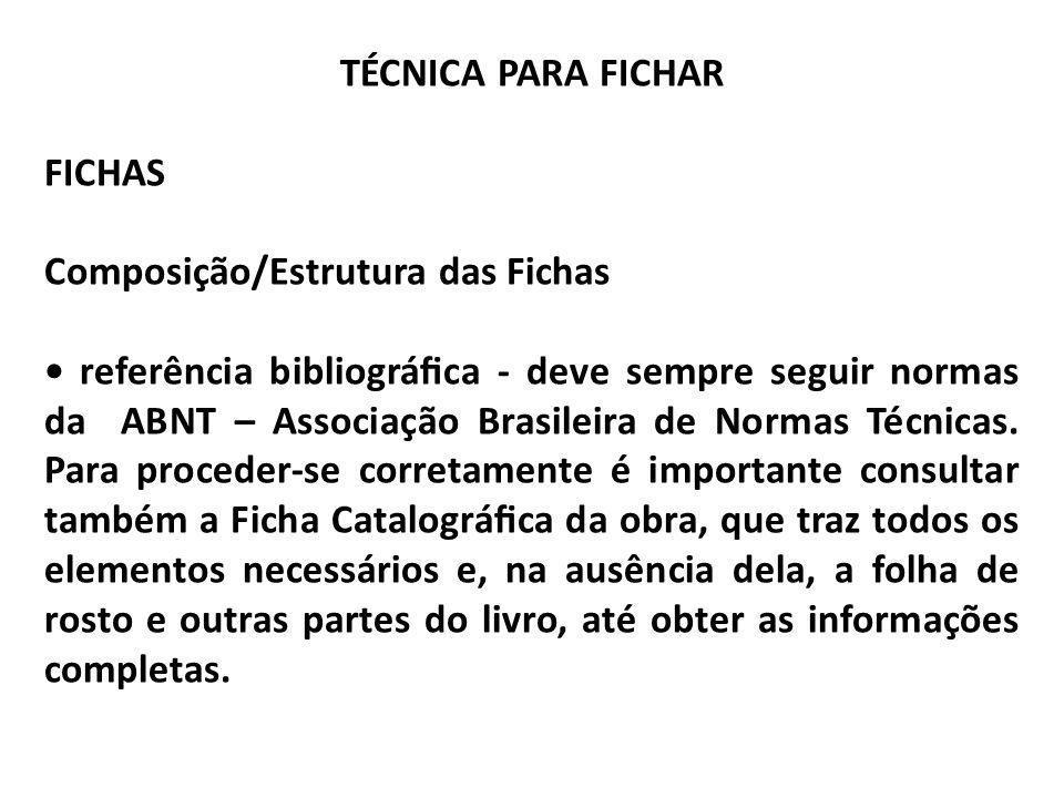 TÉCNICA PARA FICHAR FICHAS Composição/Estrutura das Fichas referência bibliográca - deve sempre seguir normas da ABNT – Associação Brasileira de Norma