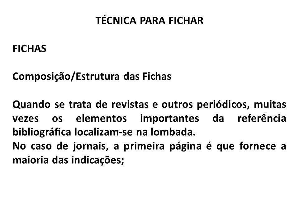 TÉCNICA PARA FICHAR FICHAS Composição/Estrutura das Fichas Quando se trata de revistas e outros periódicos, muitas vezes os elementos importantes da r