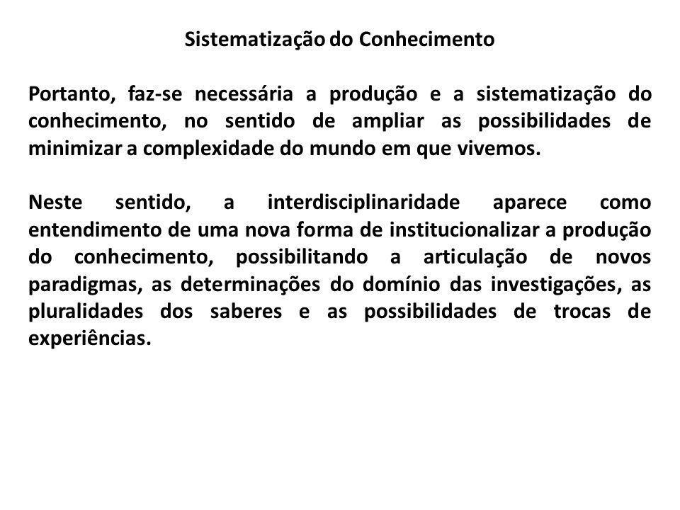 Sistematização do Conhecimento Portanto, faz-se necessária a produção e a sistematização do conhecimento, no sentido de ampliar as possibilidades de m