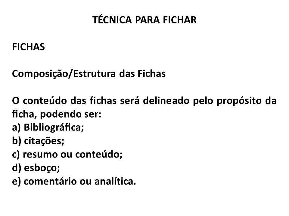 TÉCNICA PARA FICHAR FICHAS Composição/Estrutura das Fichas O conteúdo das fichas será delineado pelo propósito da cha, podendo ser: a) Bibliográca; b)